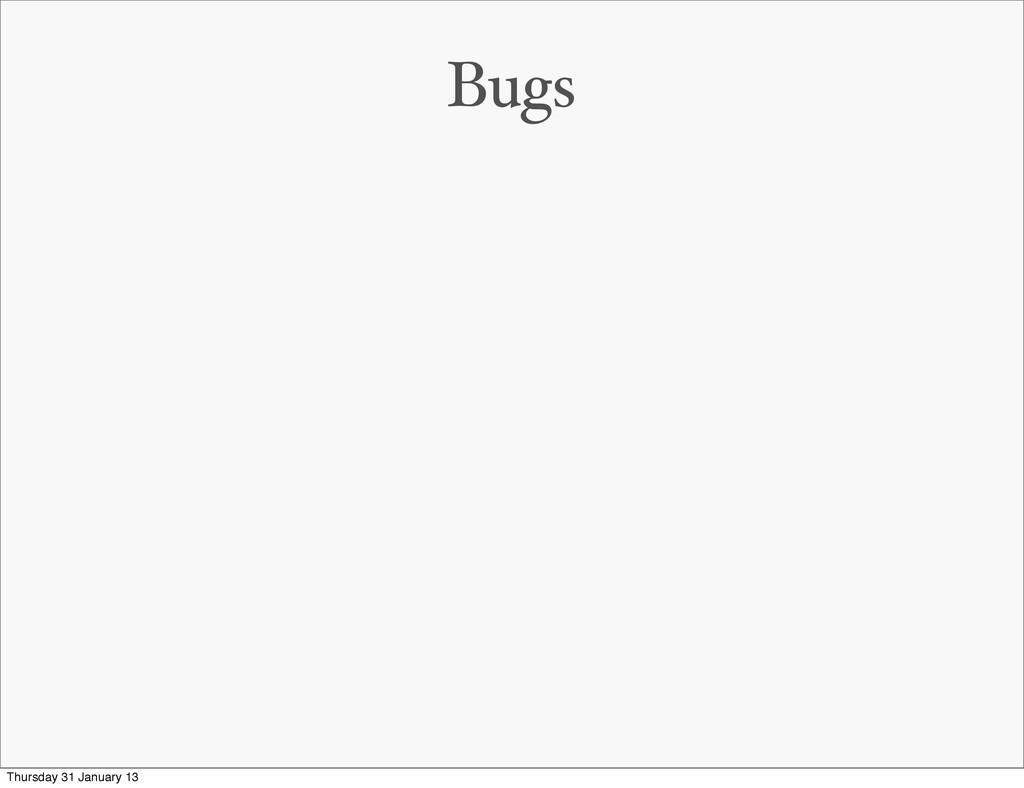 Bugs Thursday 31 January 13
