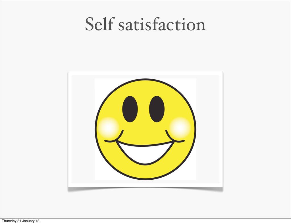 Self satisfaction Thursday 31 January 13
