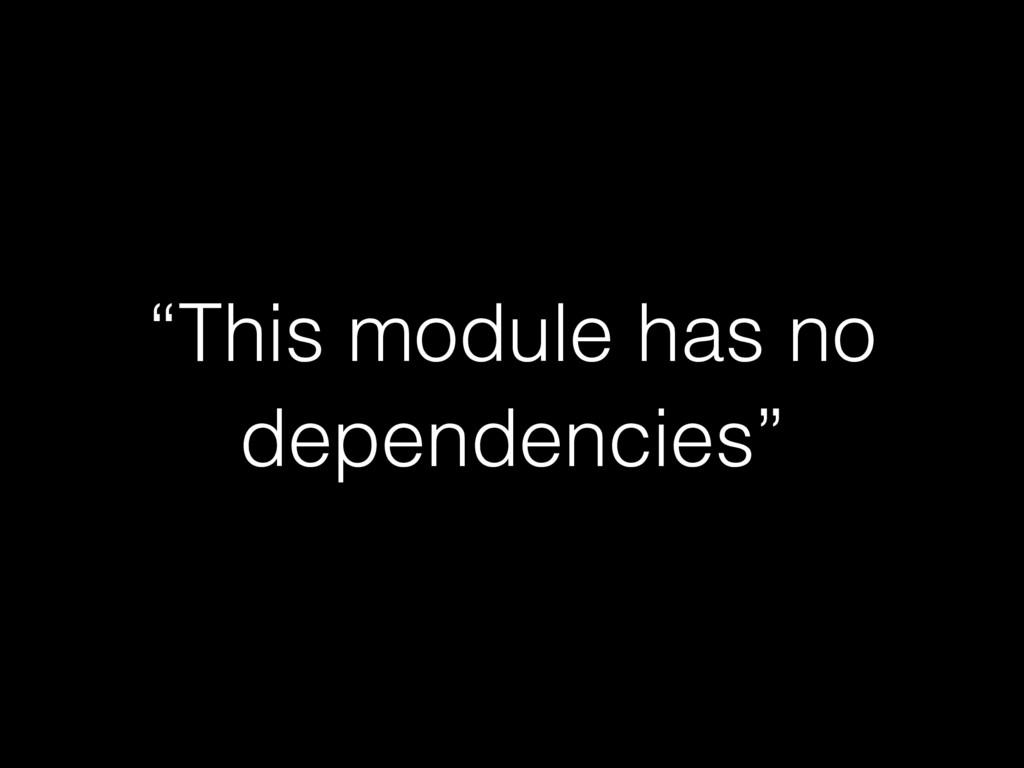 """""""This module has no dependencies"""""""