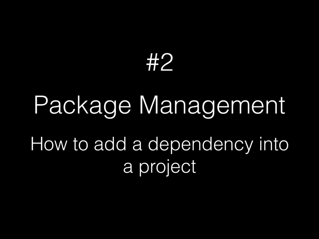 #2 Package Management How to add a dependency i...
