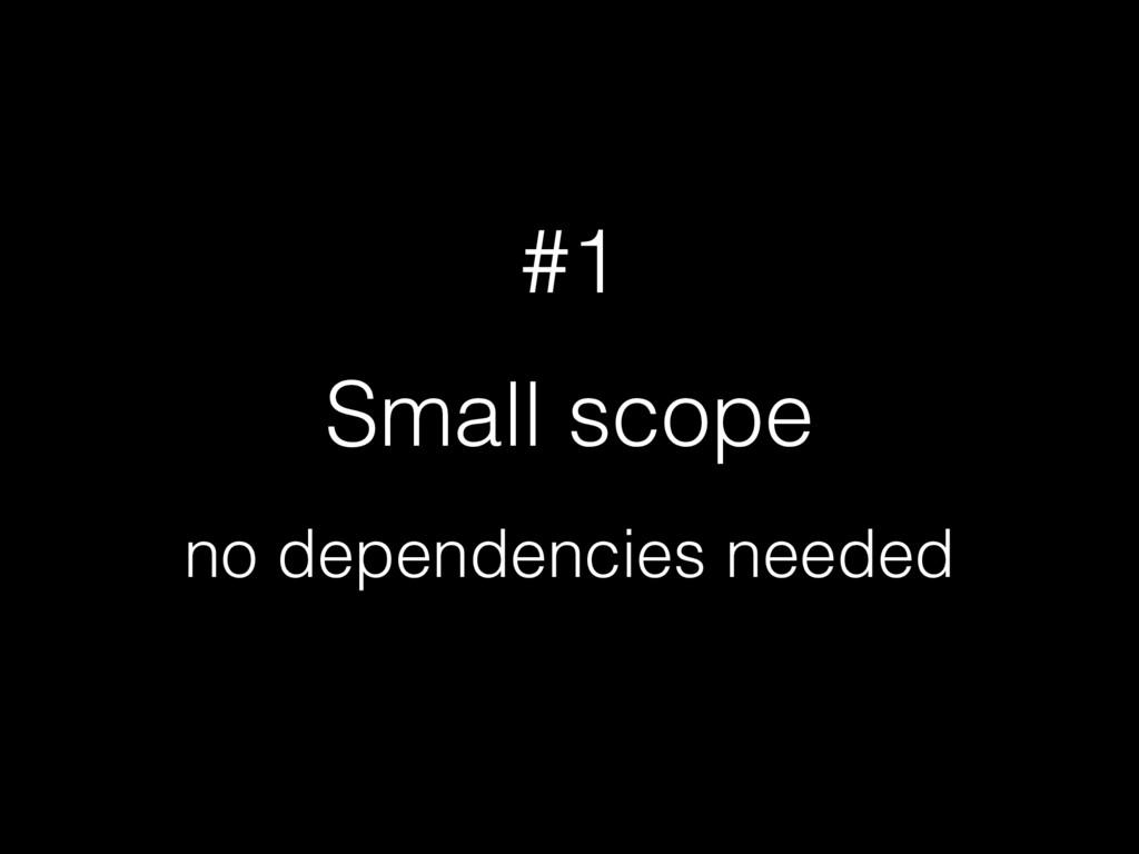 #1 Small scope no dependencies needed