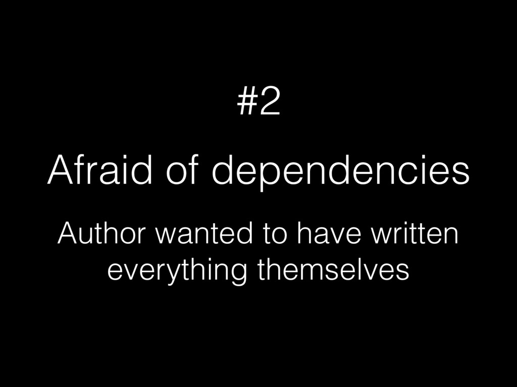 #2 Afraid of dependencies Author wanted to have...