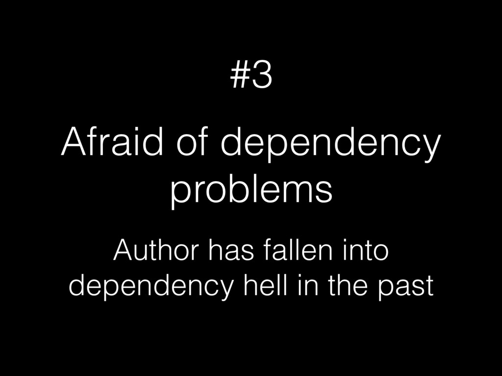 #3 Afraid of dependency problems Author has fal...