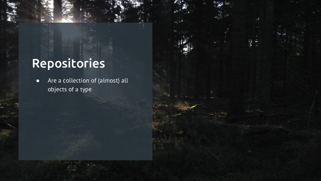 Repositories ● Are a collection of (almost) all...