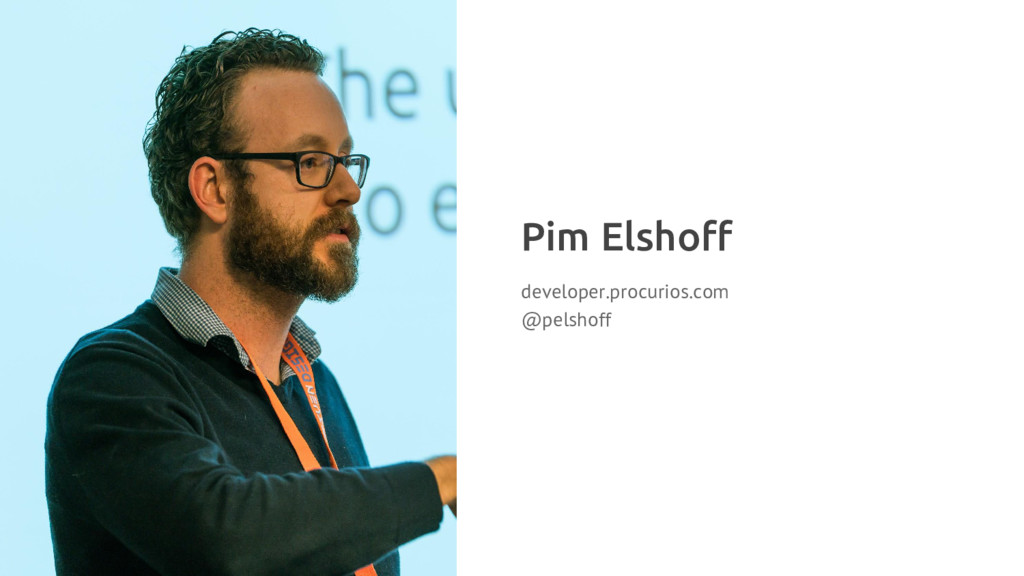 Pim Elshoff developer.procurios.com @pelshoff