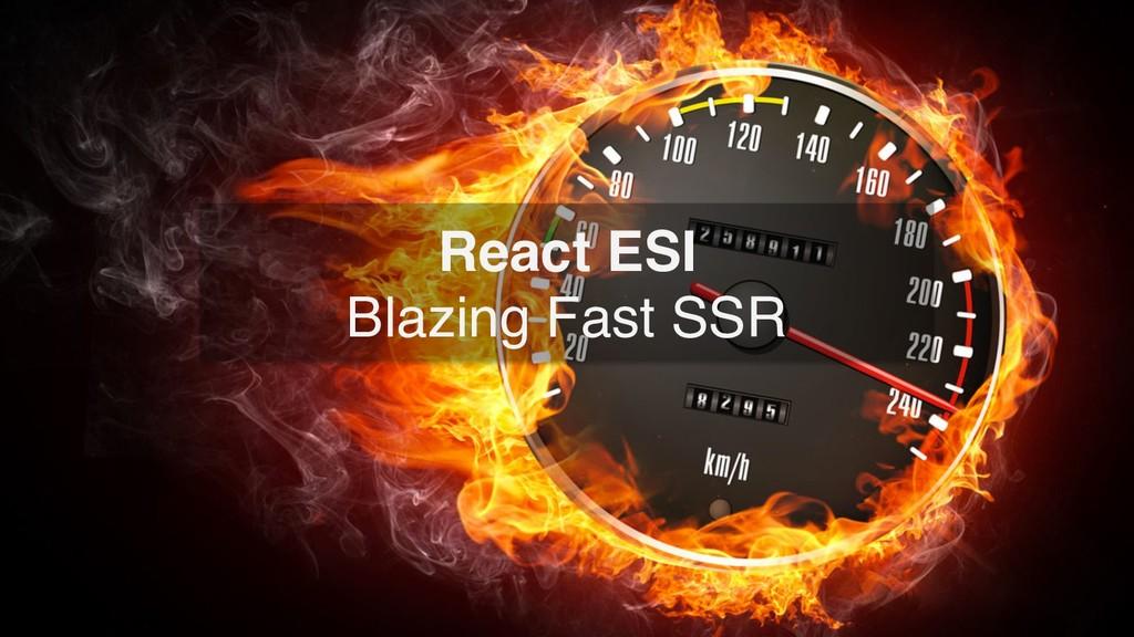 React ESI Blazing Fast SSR