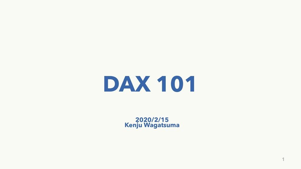 DAX 101 1 2020/2/15 Kenju Wagatsuma