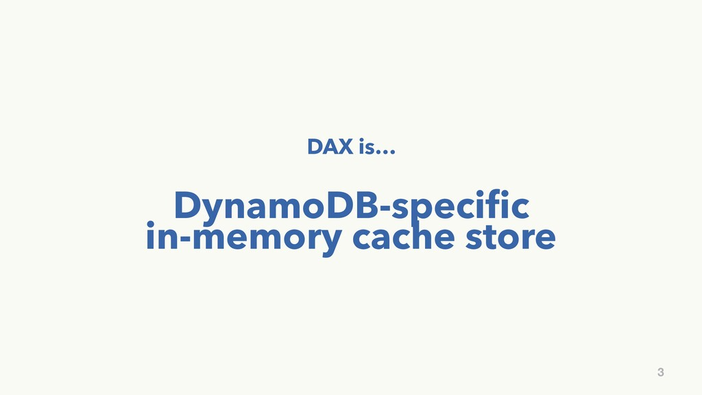 DAX is… DynamoDB-specific in-memory cache store 3