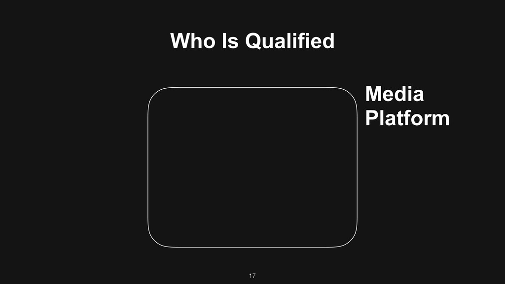 17 Media Platform Who Is Qualified
