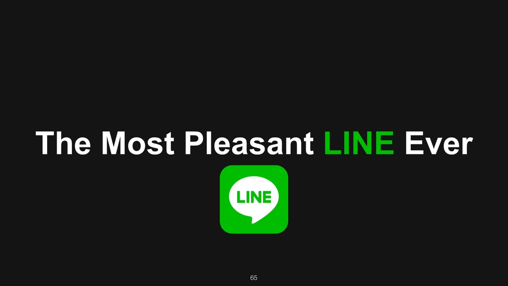 65 The Most Pleasant LINE Ever