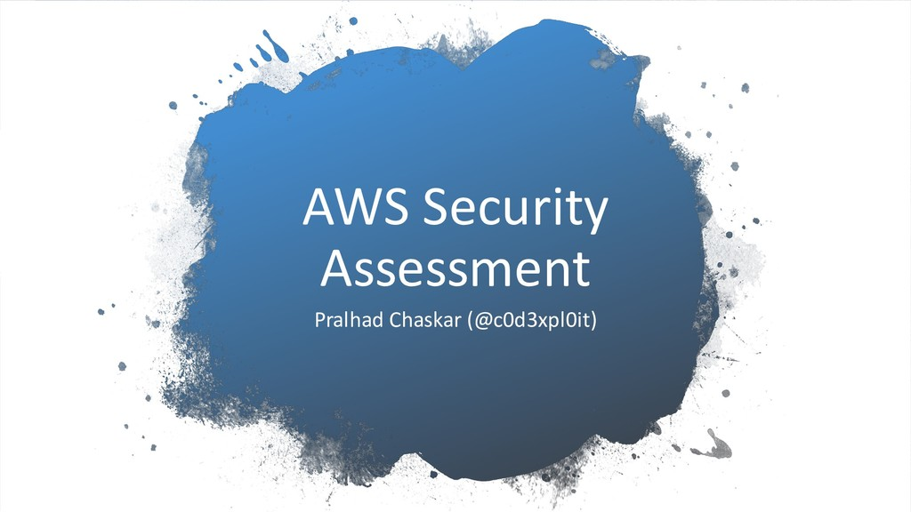 AWS Security Assessment Pralhad Chaskar (@c0d3x...