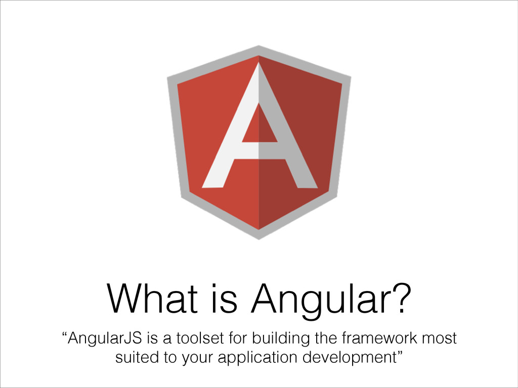 """What is Angular? """"AngularJS is a toolset for bu..."""