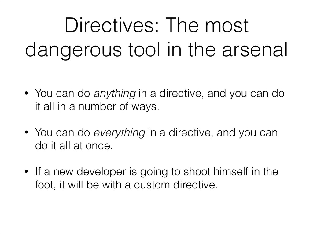 Directives: The most dangerous tool in the arse...