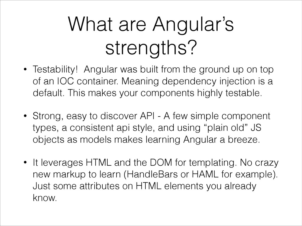 What are Angular's strengths? • Testability! An...
