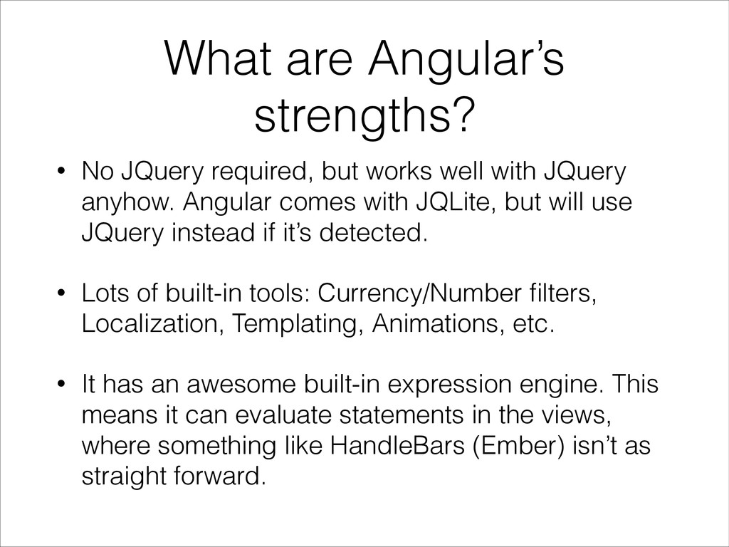 What are Angular's strengths? • No JQuery requi...