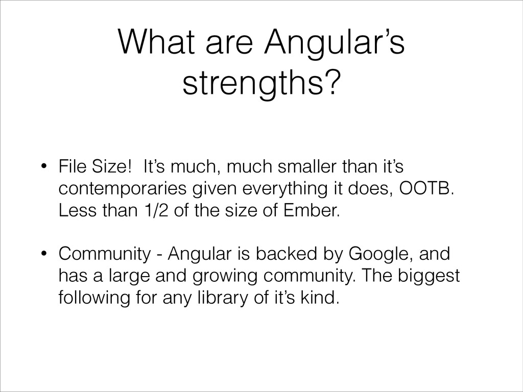 What are Angular's strengths? • File Size! It's...