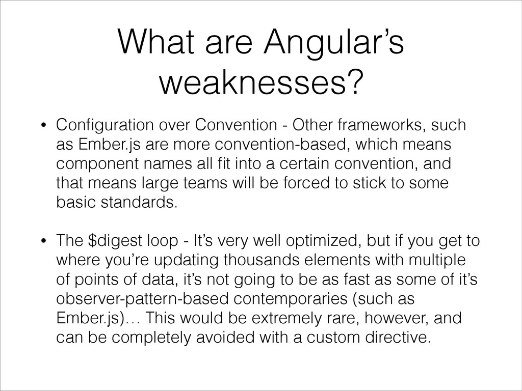 What are Angular's weaknesses? • Configuration o...