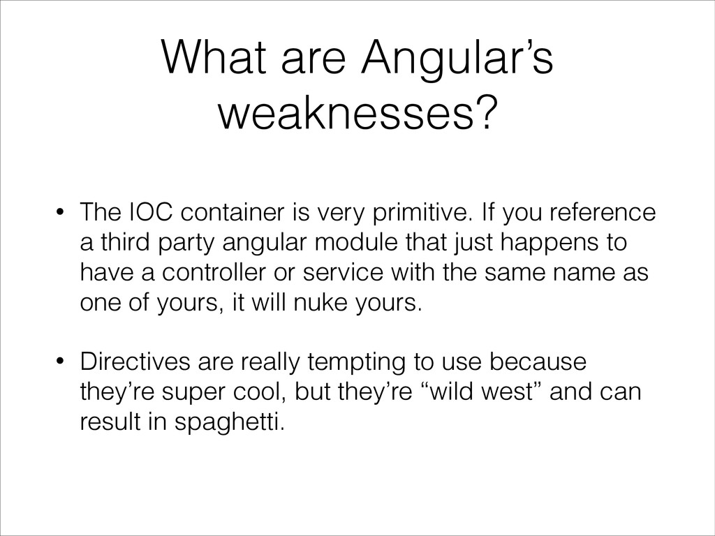 What are Angular's weaknesses? • The IOC contai...