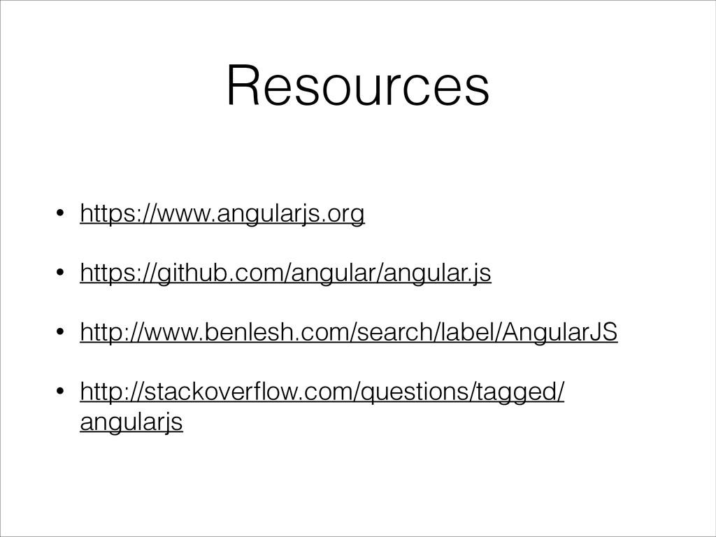 Resources • https://www.angularjs.org • https:/...