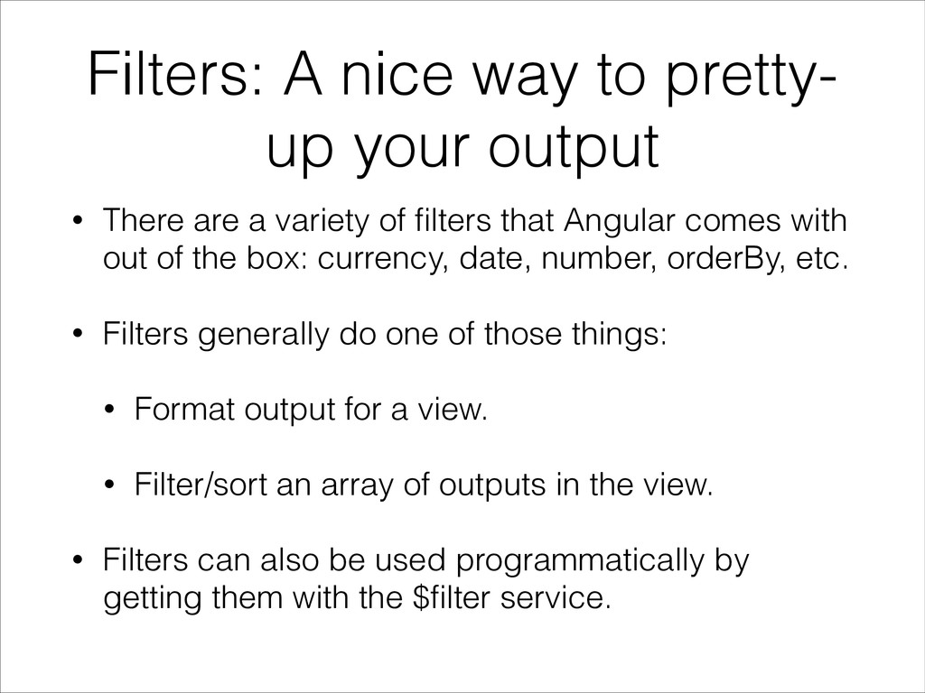 Filters: A nice way to pretty- up your output •...