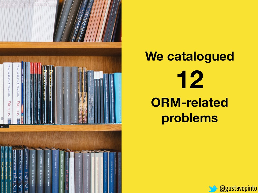 @gustavopinto We catalogued 12 ORM-related prob...