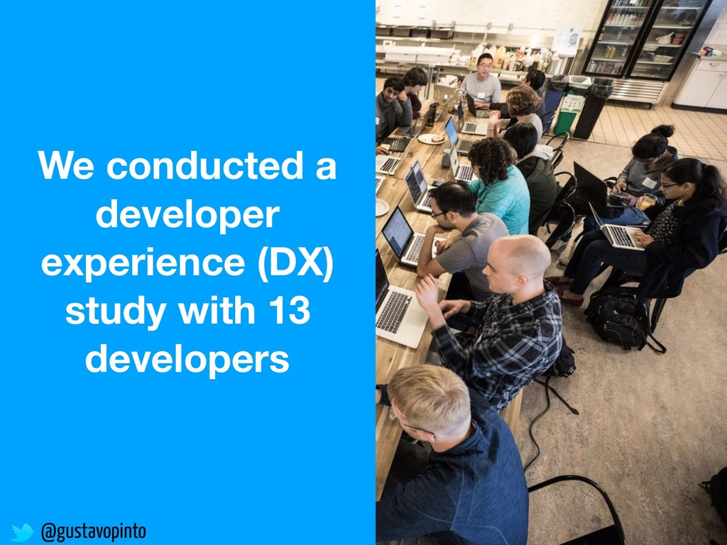 @gustavopinto We conducted a developer experien...