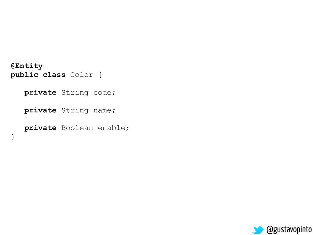 @gustavopinto @Entity public class Color { priv...