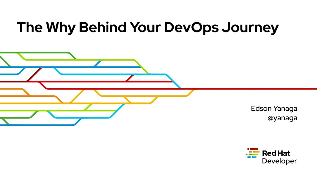 The Why Behind Your DevOps Journey Edson Yanaga...