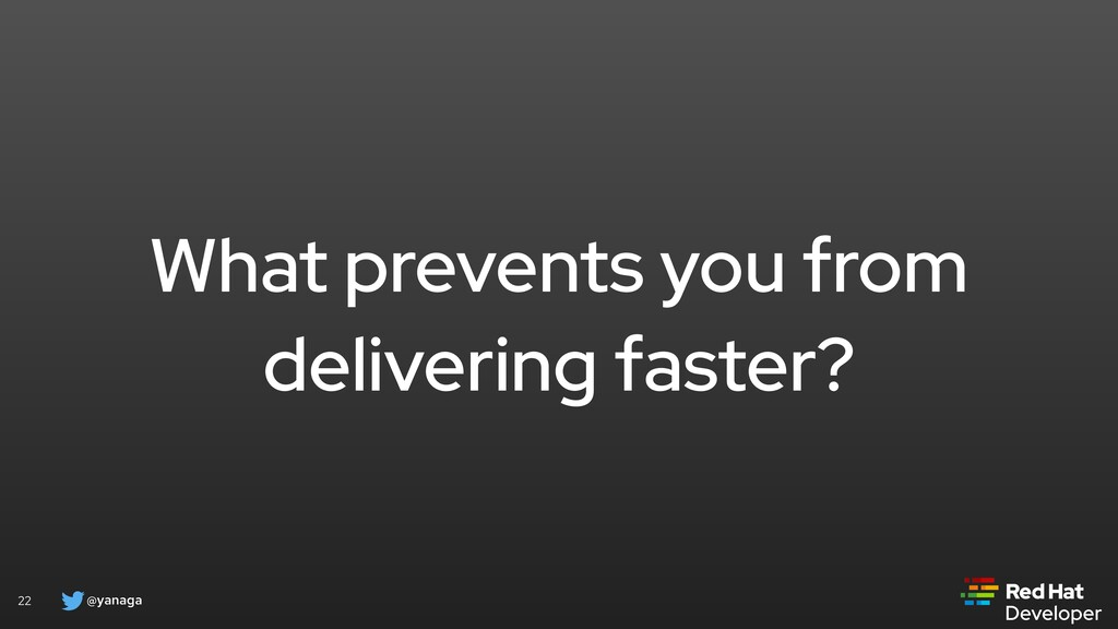 @yanaga 22 What prevents you from delivering fa...