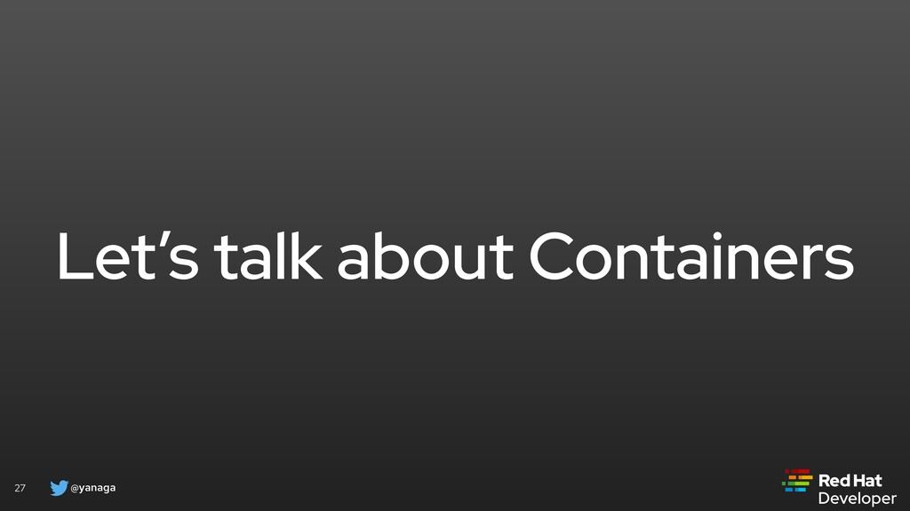 @yanaga 27 Let's talk about Containers