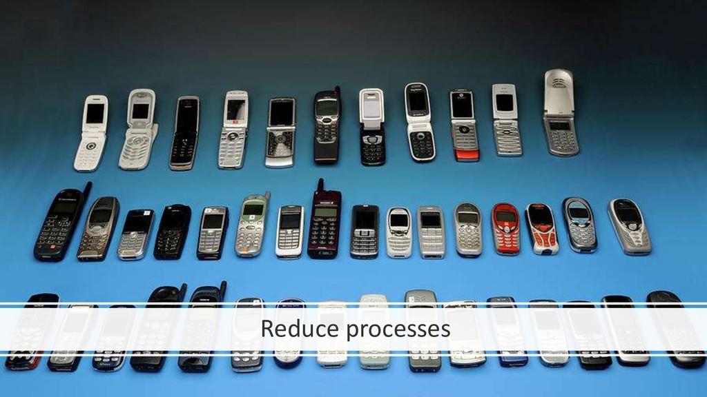Reduce processes