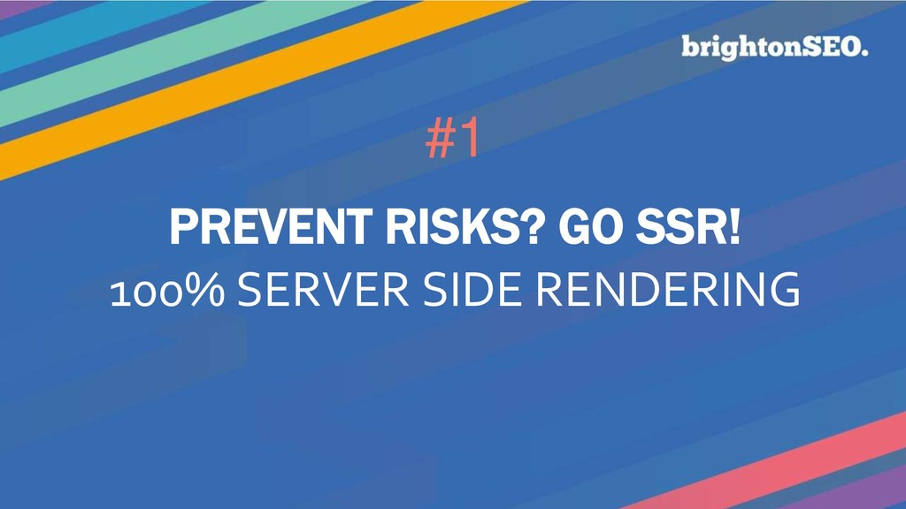 #1 PREVENT RISKS? GO SSR! 100% SERVER SIDE REND...
