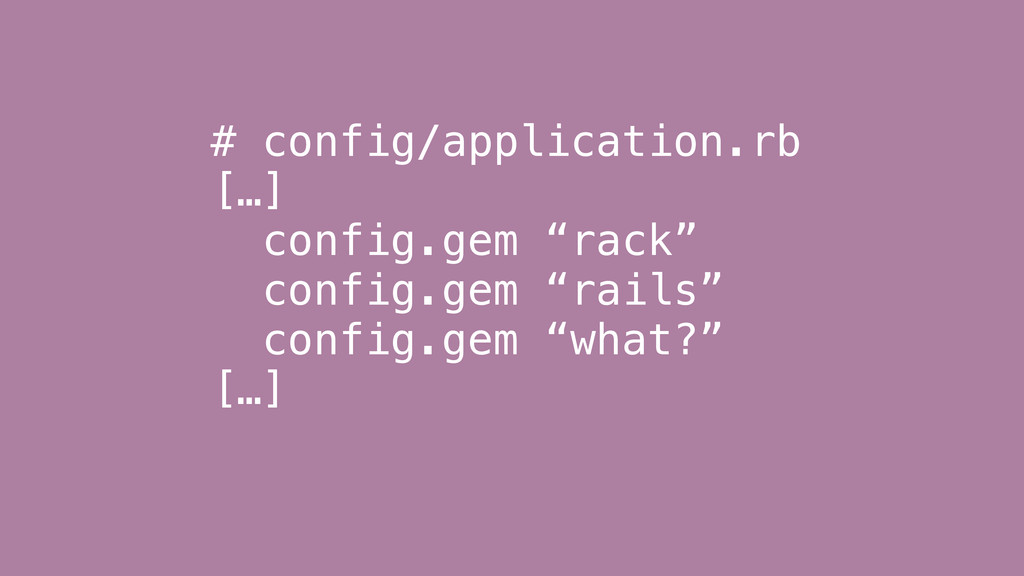 "# config/application.rb […] config.gem ""rack"" c..."