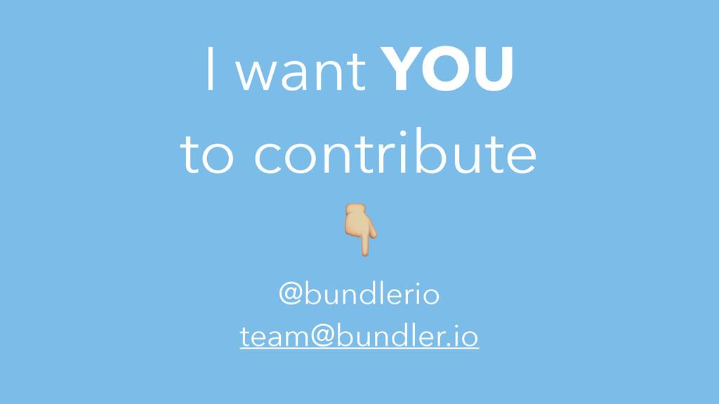 I want YOU to contribute 2 @bundlerio team@bund...