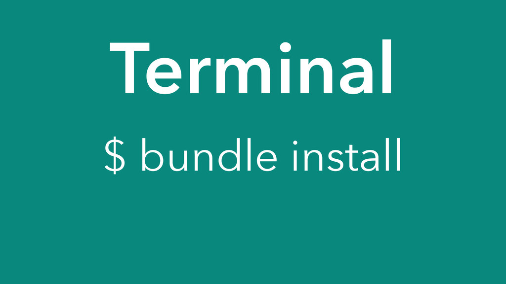 Terminal $ bundle install