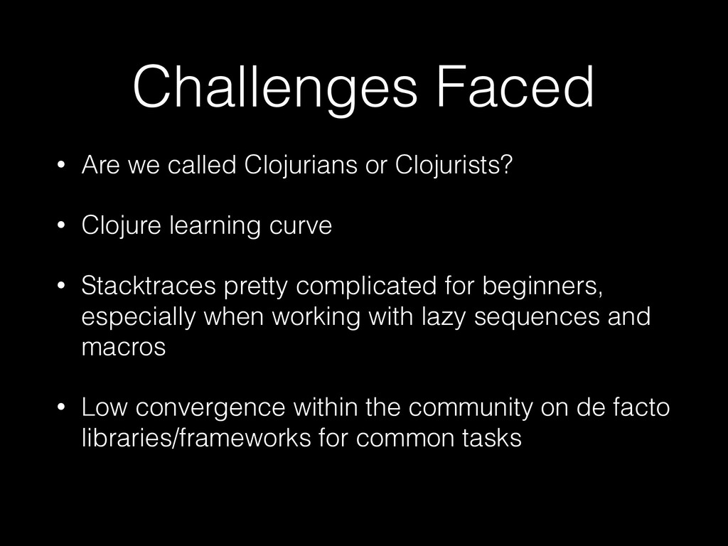 Challenges Faced • Are we called Clojurians or ...