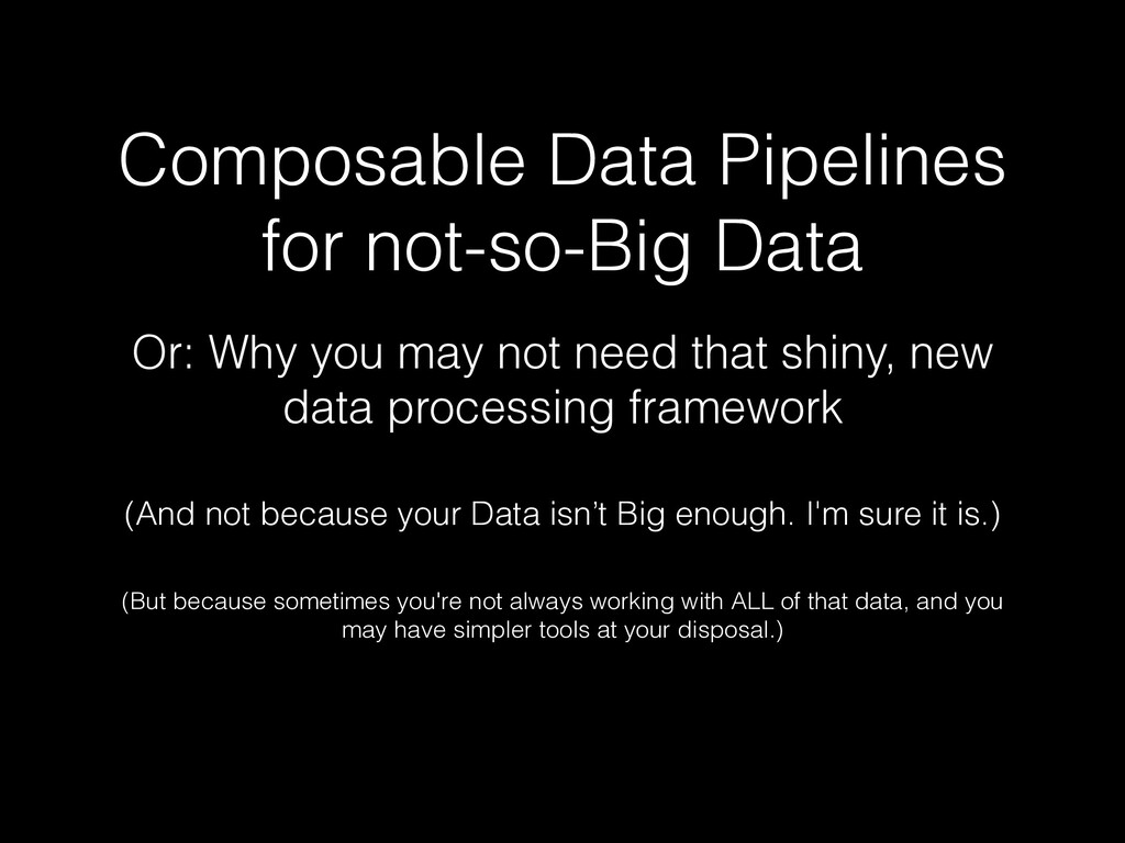 Composable Data Pipelines for not-so-Big Data O...