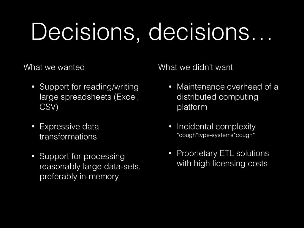 Decisions, decisions… What we wanted • Support ...