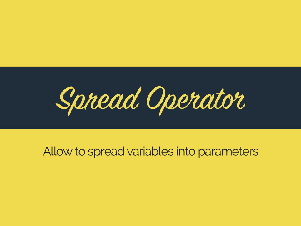 Spread Operator Allow to spread variables into ...