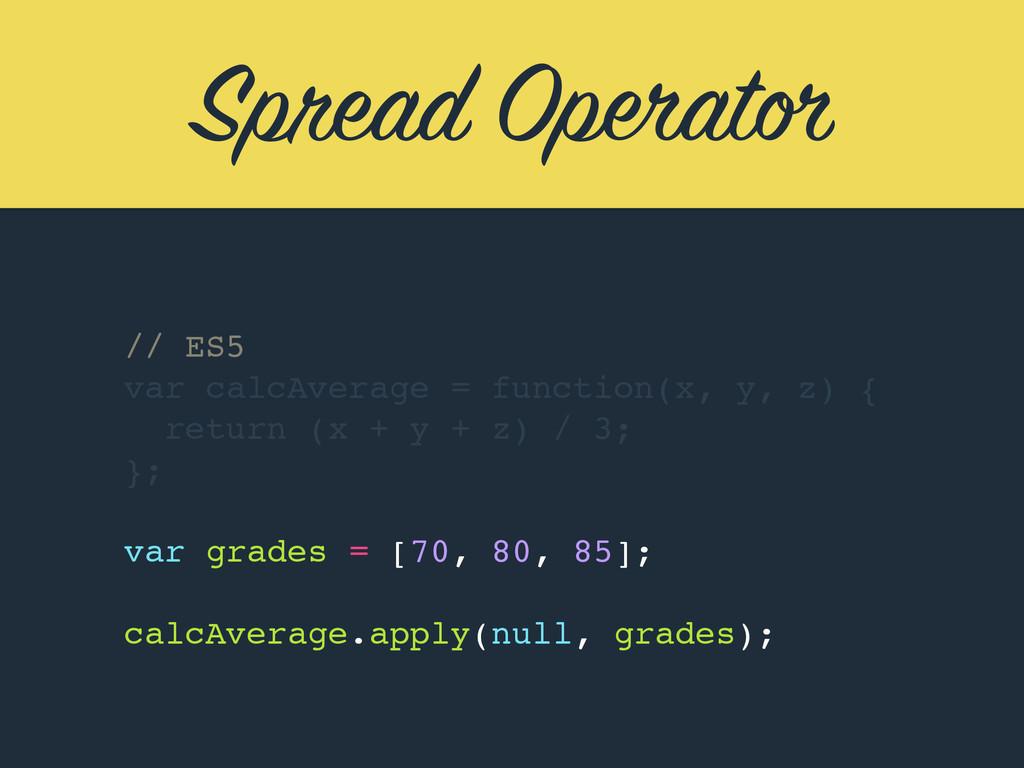 Spread Operator // ES5 var calcAverage = functi...