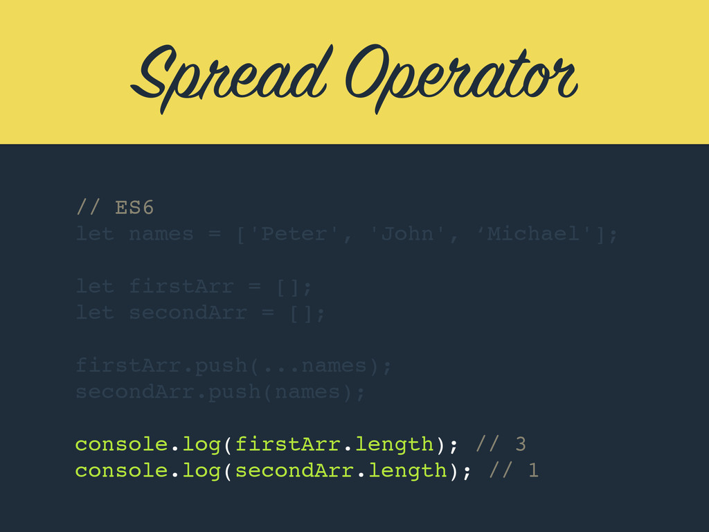 Spread Operator // ES6 let names = ['Peter', 'J...