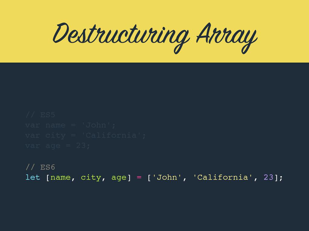 Destructuring Array // ES5 var name = 'John'; v...