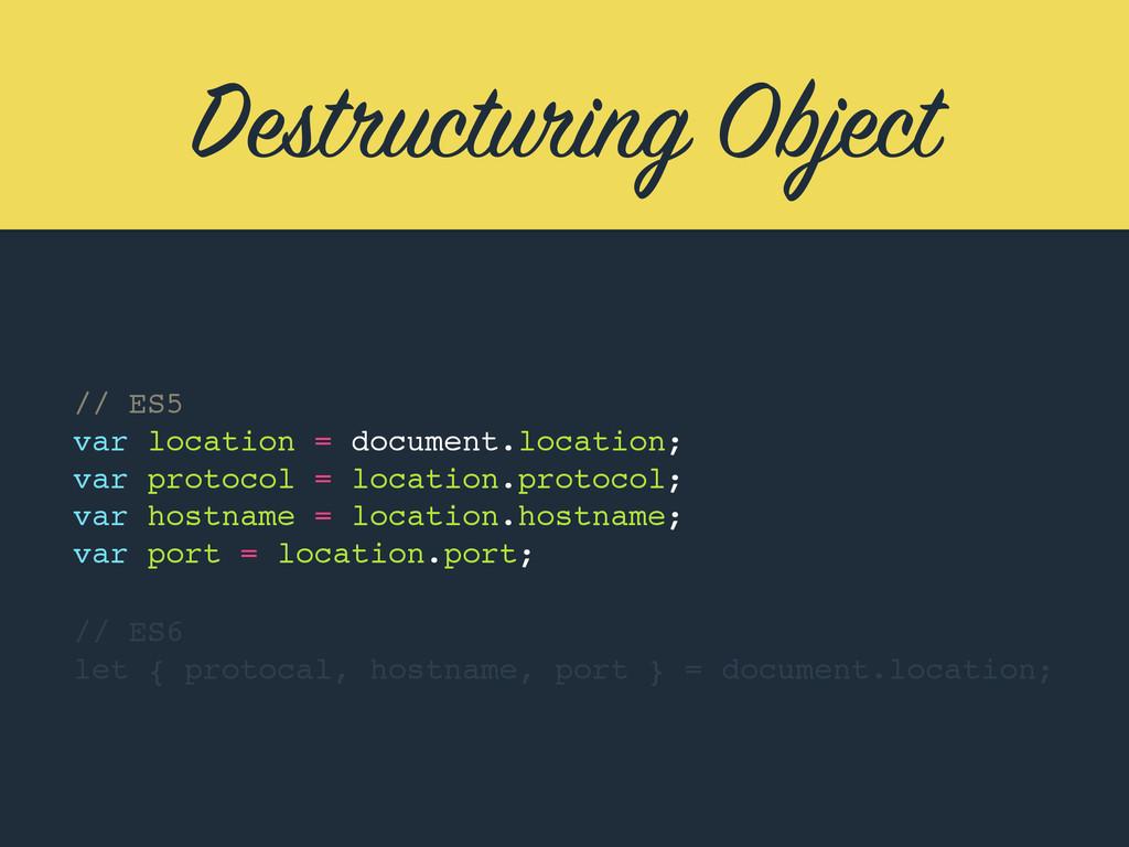 Destructuring Object // ES5 var location = docu...