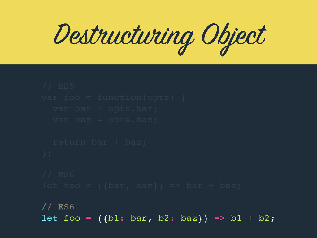 Destructuring Object // ES5 var foo = function(...