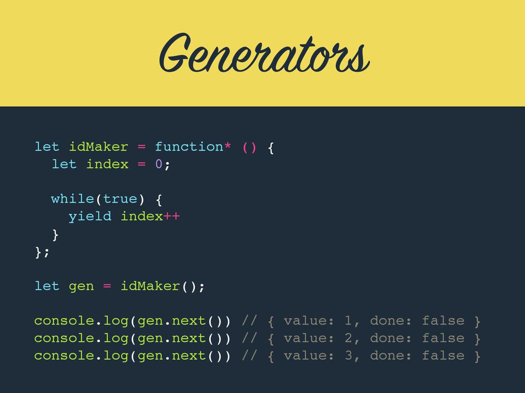 Generators let idMaker = function* () { let ind...