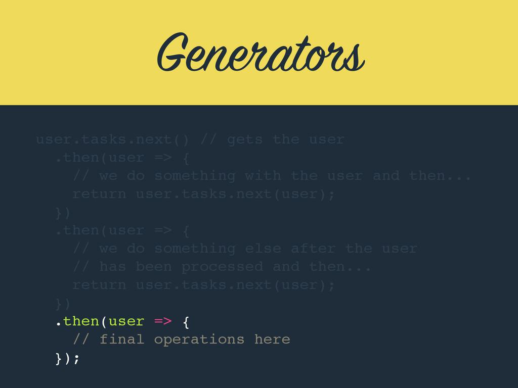 Generators user.tasks.next() // gets the user ....