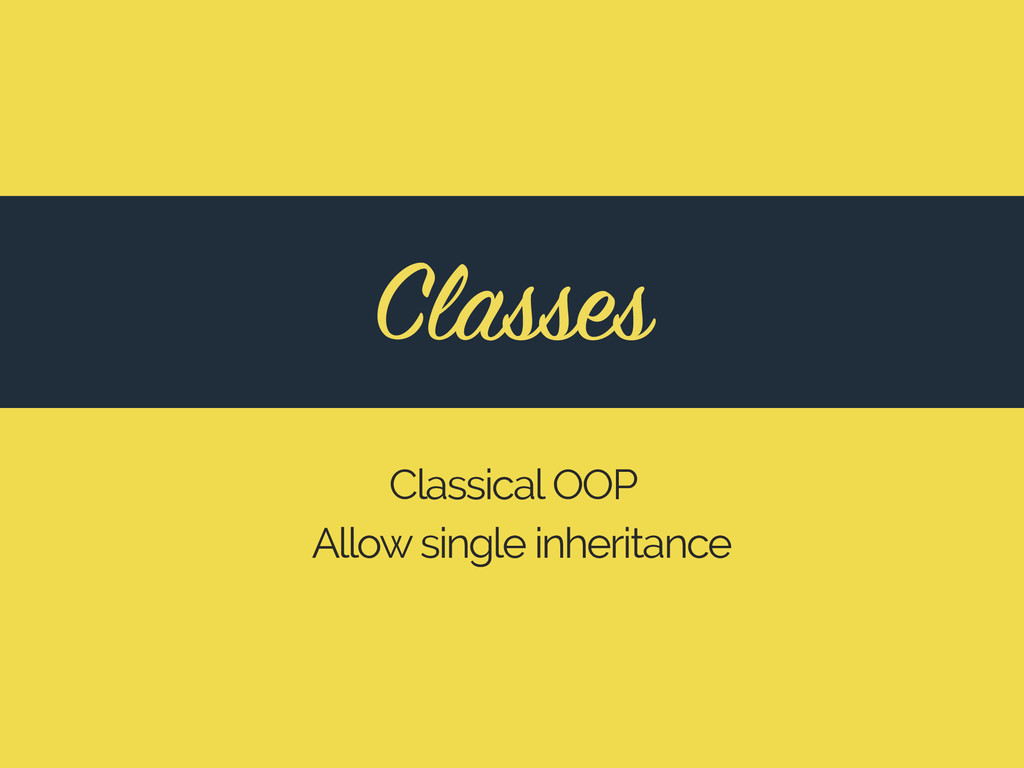 Classes Classical OOP Allow single inheritance