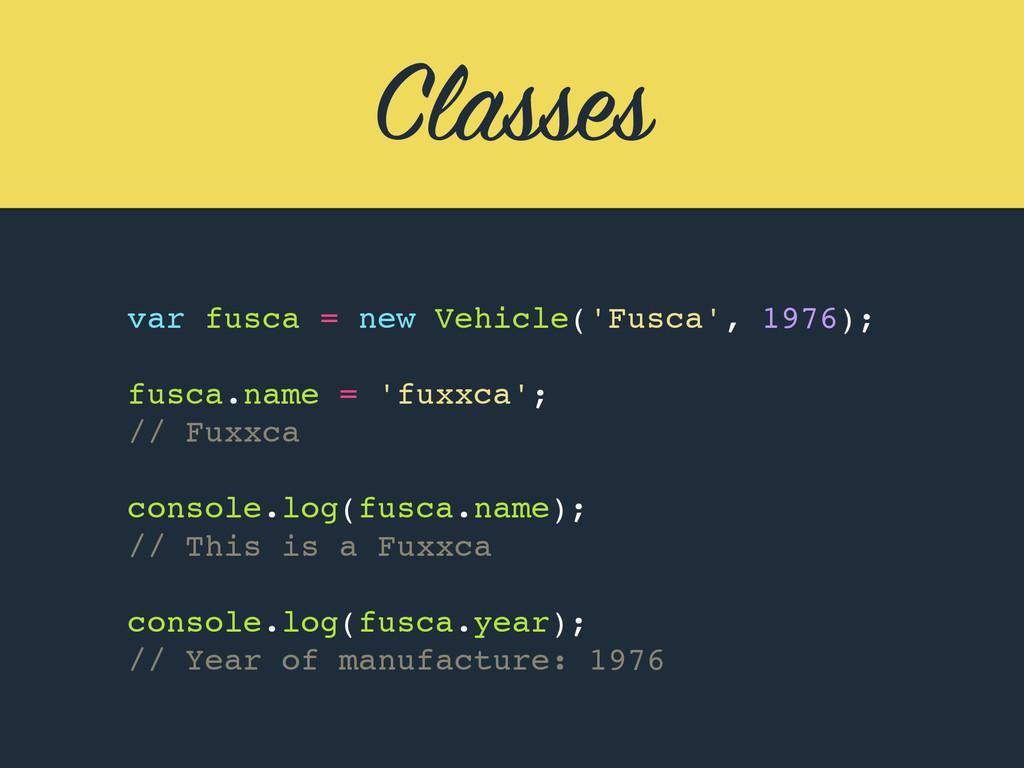 Classes var fusca = new Vehicle('Fusca', 1976);...
