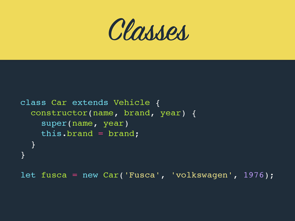 Classes class Car extends Vehicle { constructor...