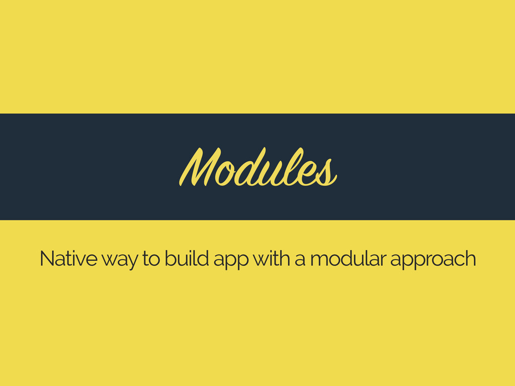 Modules Native way to build app with a modular ...